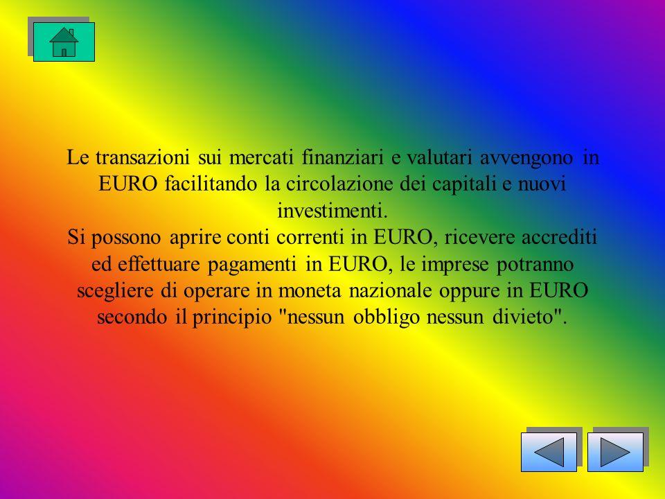 Le transazioni sui mercati finanziari e valutari avvengono in EURO facilitando la circolazione dei capitali e nuovi investimenti.