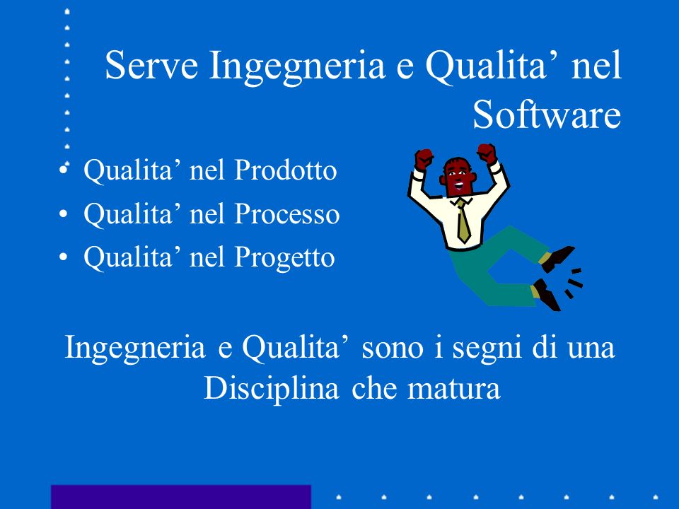 Serve Ingegneria e Qualita' nel Software