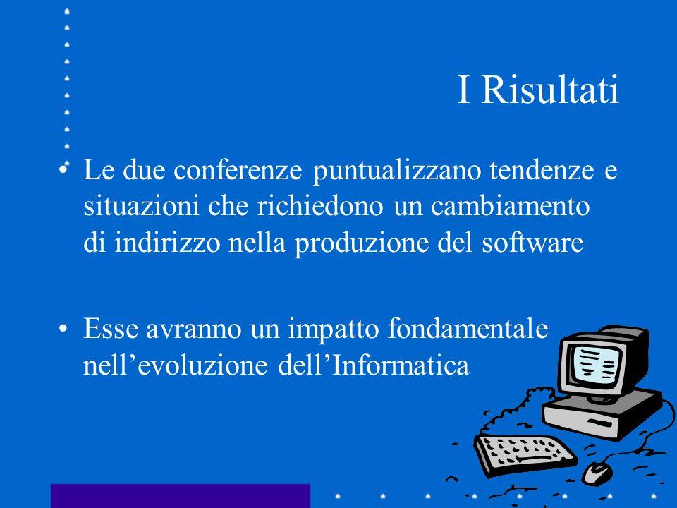 I Risultati Le due conferenze puntualizzano tendenze e situazioni che richiedono un cambiamento di indirizzo nella produzione del software.