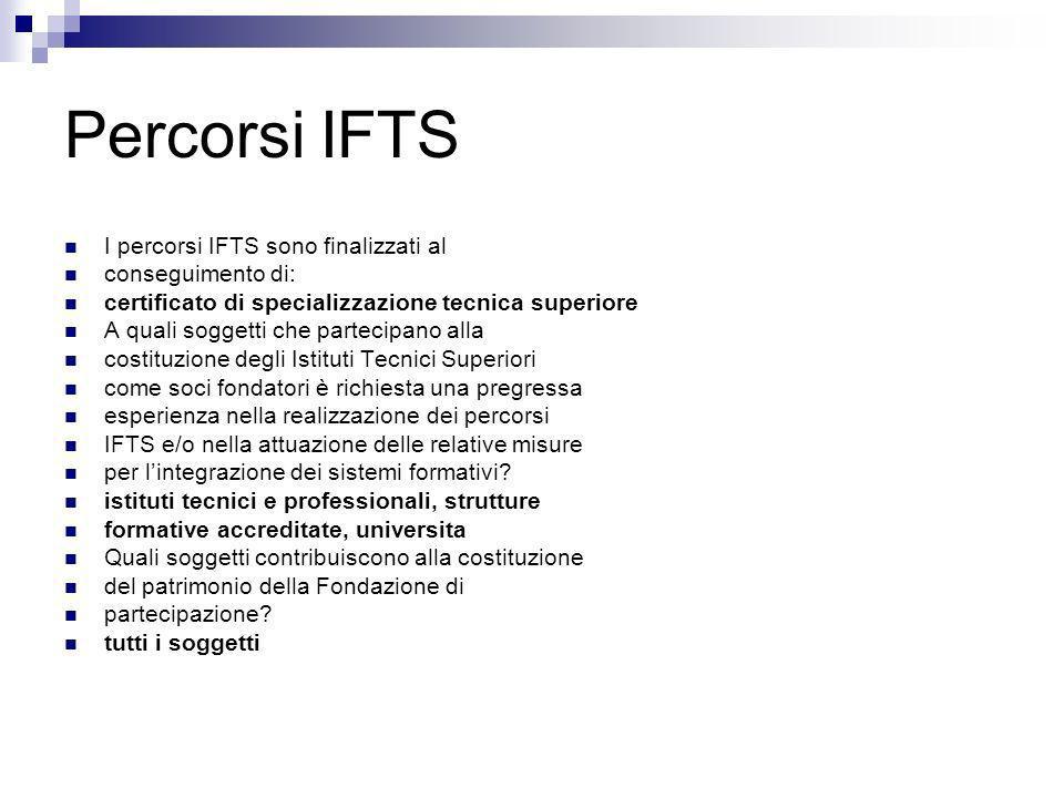 Percorsi IFTS I percorsi IFTS sono finalizzati al conseguimento di: