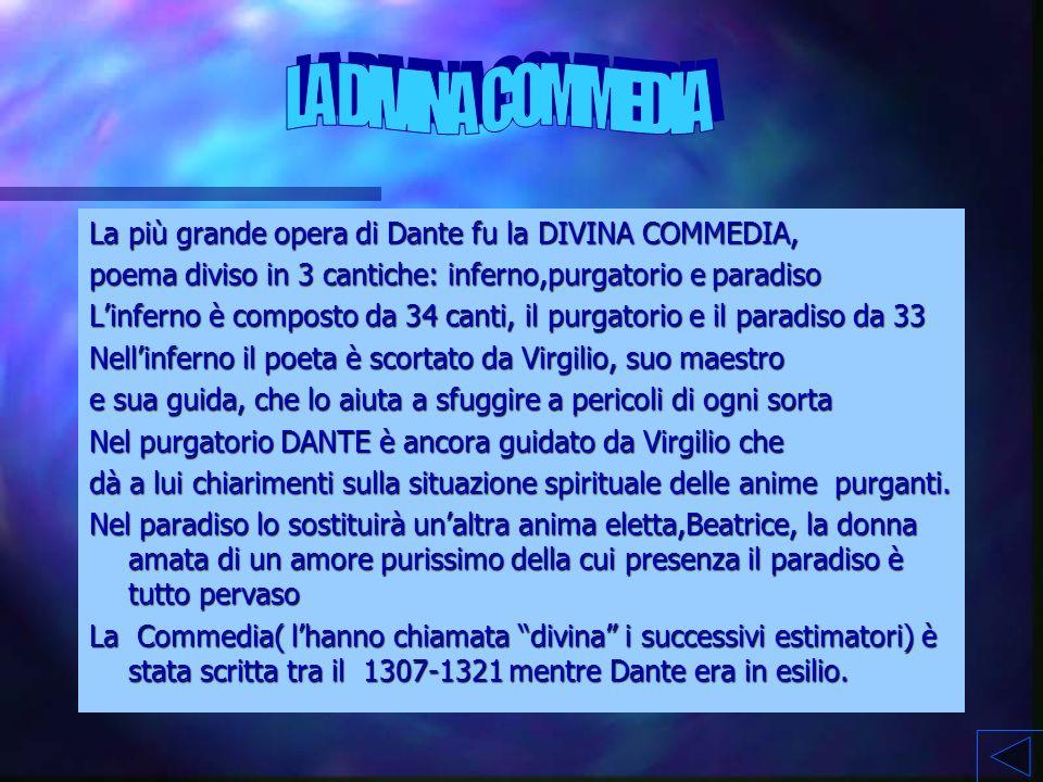 LA DIVINA COMMEDIA La più grande opera di Dante fu la DIVINA COMMEDIA,