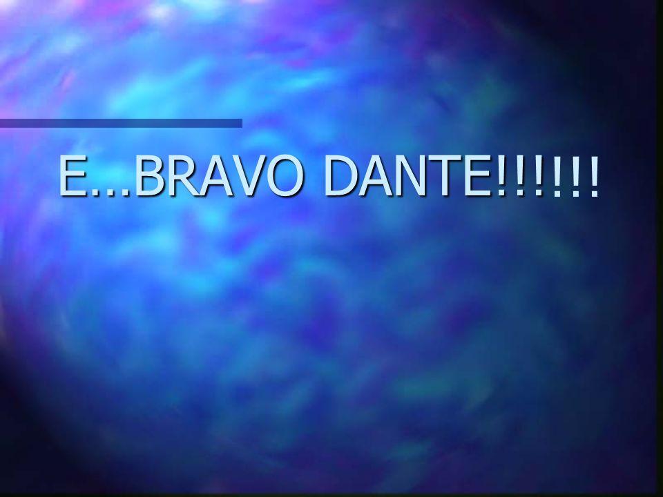 !!! E…BRAVO DANTE!!!
