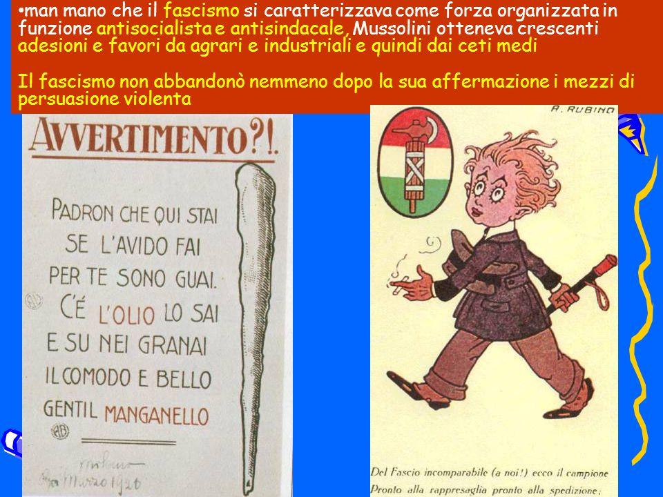 man mano che il fascismo si caratterizzava come forza organizzata in funzione antisocialista e antisindacale, Mussolini otteneva crescenti adesioni e favori da agrari e industriali e quindi dai ceti medi