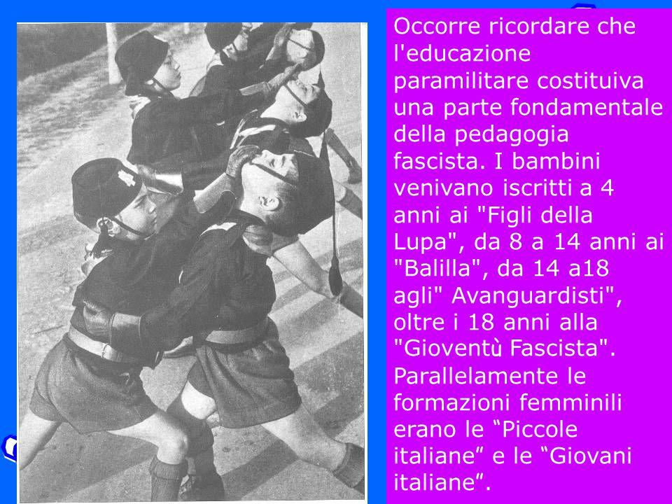 Occorre ricordare che l educazione paramilitare costituiva una parte fondamentale della pedagogia fascista.