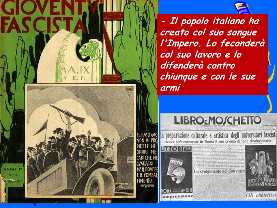 - Il popolo italiano ha creato col suo sangue l Impero