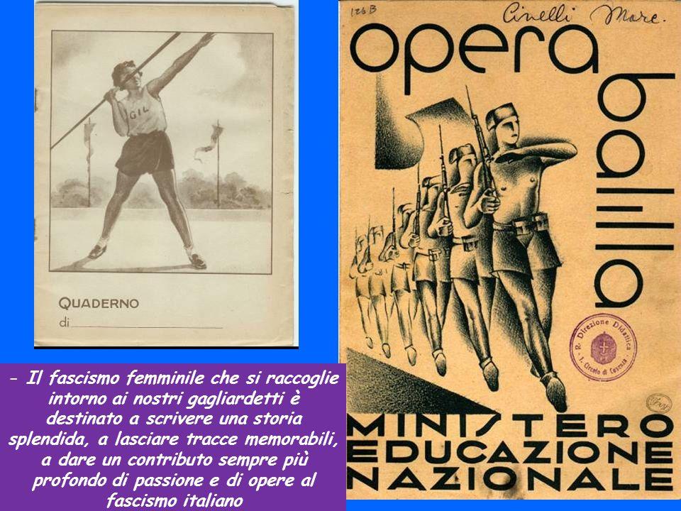 - Il fascismo femminile che si raccoglie intorno ai nostri gagliardetti è destinato a scrivere una storia splendida, a lasciare tracce memorabili, a dare un contributo sempre più profondo di passione e di opere al fascismo italiano