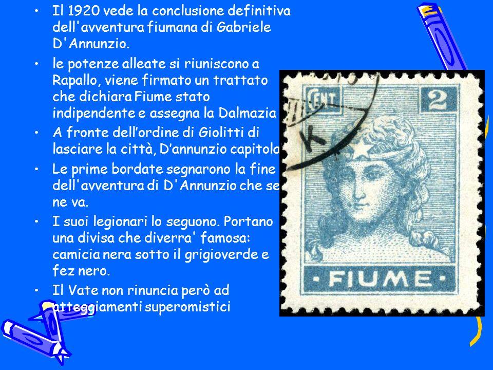 Il 1920 vede la conclusione definitiva dell avventura fiumana di Gabriele D Annunzio.