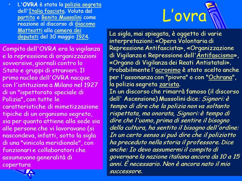 L OVRA è stata la polizia segreta dell Italia fascista
