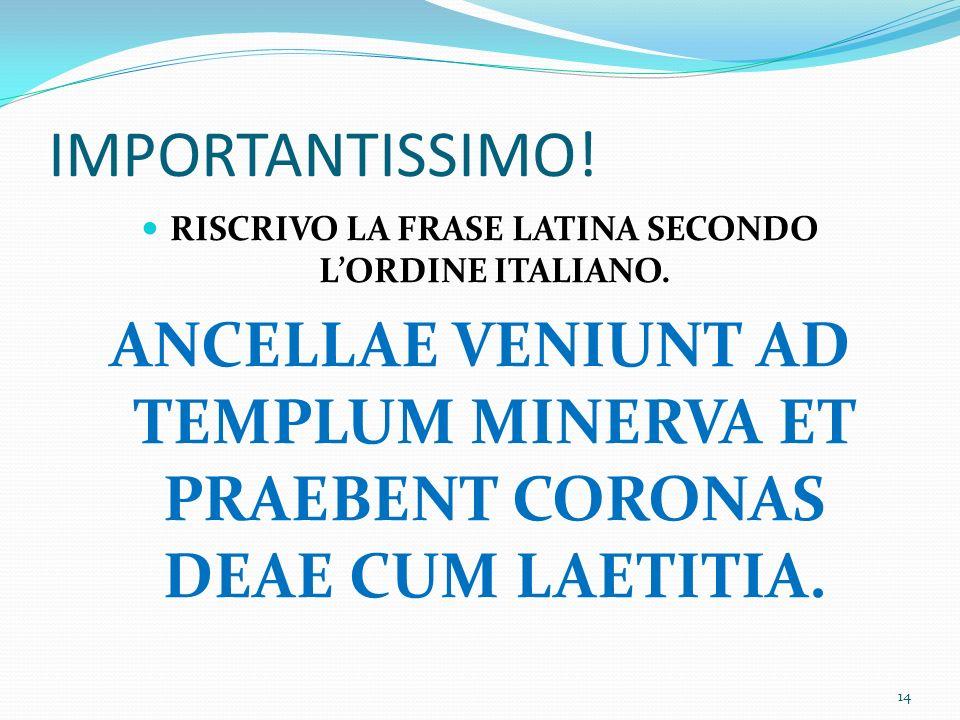 RISCRIVO LA FRASE LATINA SECONDO L'ORDINE ITALIANO.