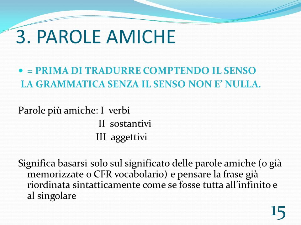 3. PAROLE AMICHE = PRIMA DI TRADURRE COMPTENDO IL SENSO