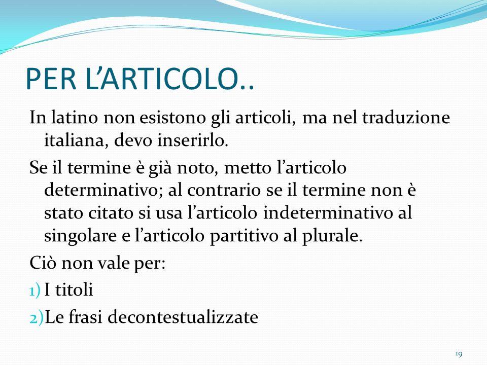PER L'ARTICOLO.. In latino non esistono gli articoli, ma nel traduzione italiana, devo inserirlo.