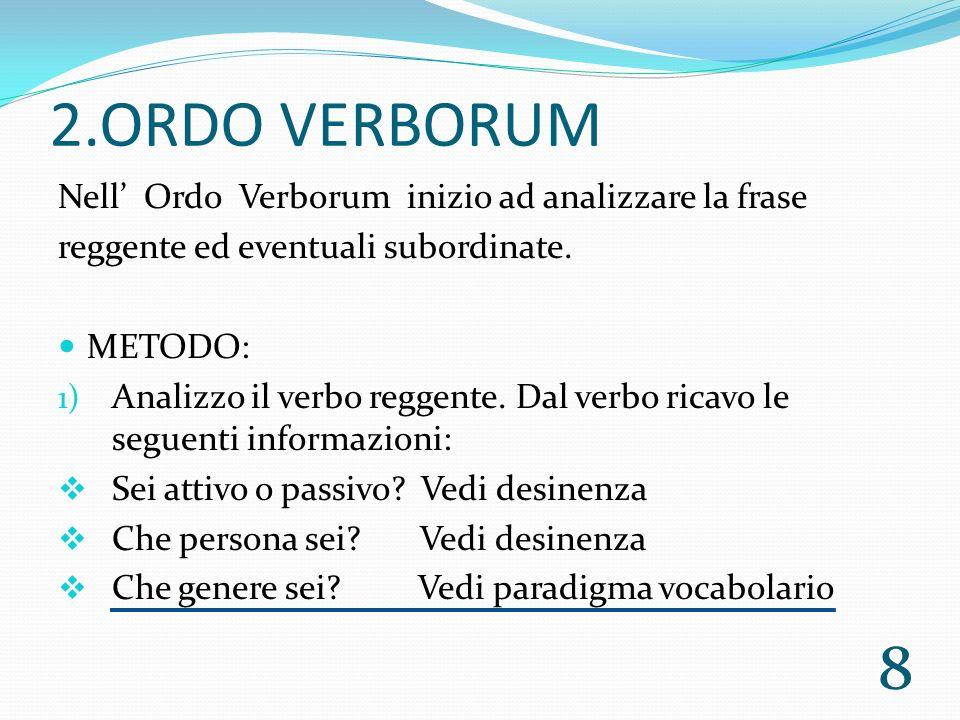 2.ORDO VERBORUM Nell' Ordo Verborum inizio ad analizzare la frase