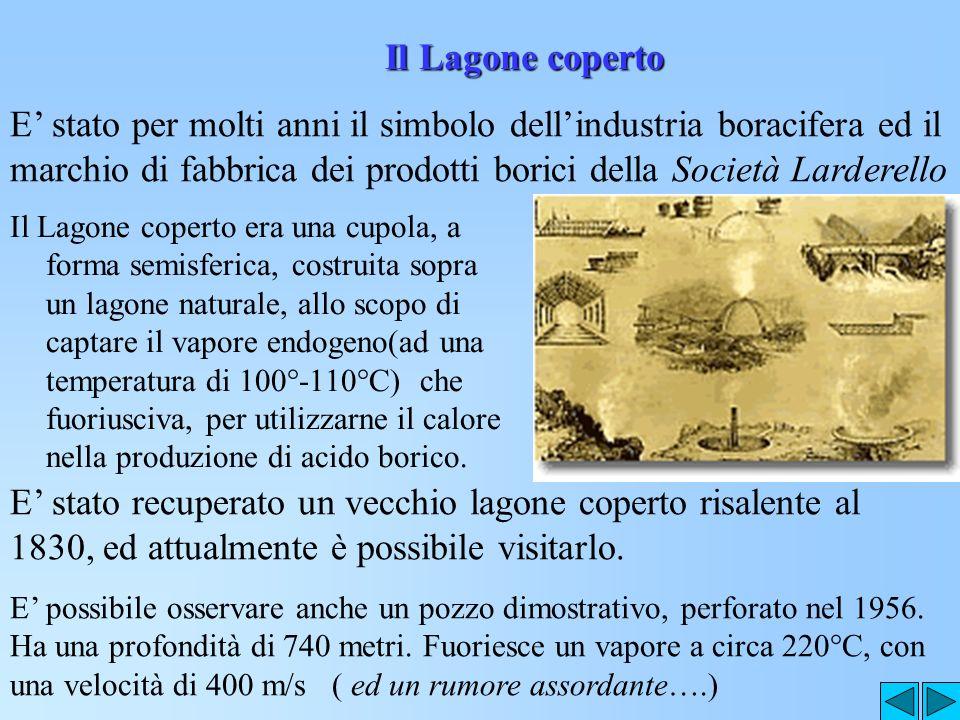 Il Lagone coperto E' stato per molti anni il simbolo dell'industria boracifera ed il marchio di fabbrica dei prodotti borici della Società Larderello.