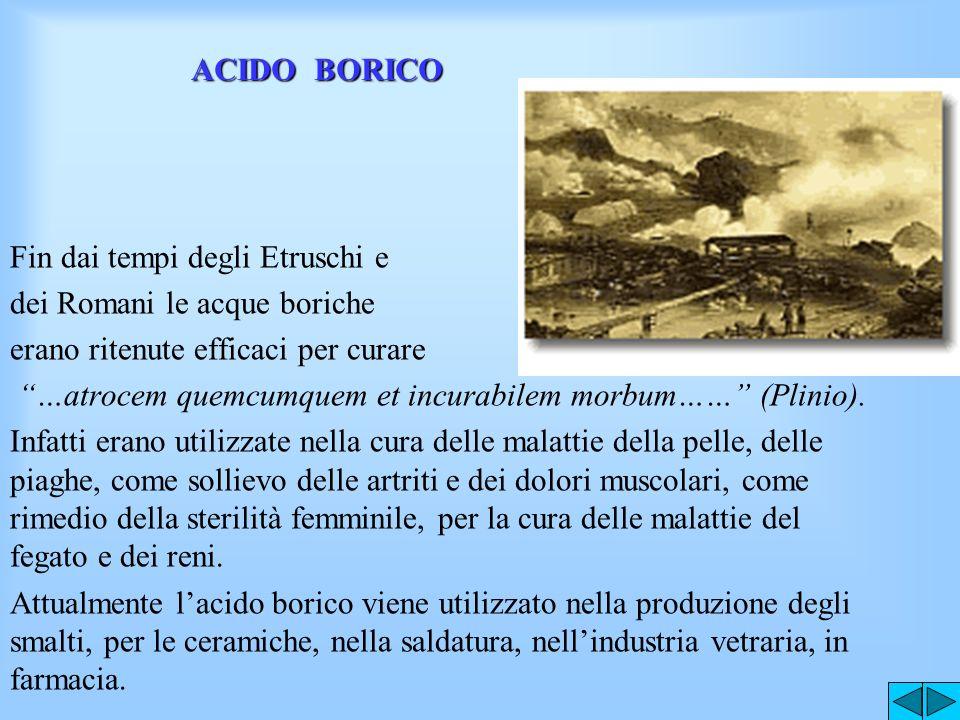 ACIDO BORICO Fin dai tempi degli Etruschi e. dei Romani le acque boriche. erano ritenute efficaci per curare.