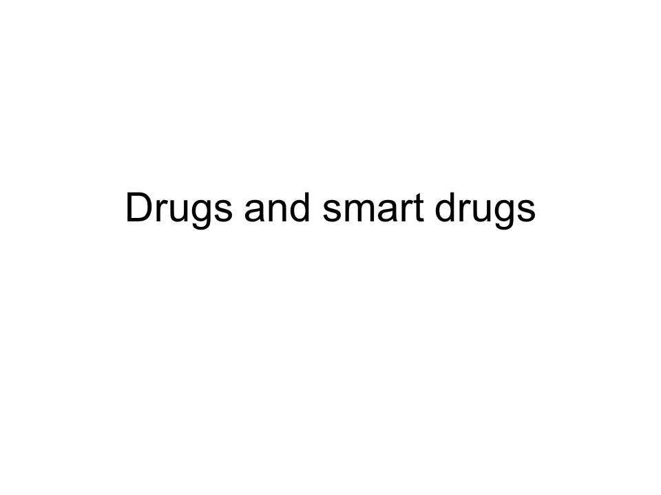Drugs and smart drugs