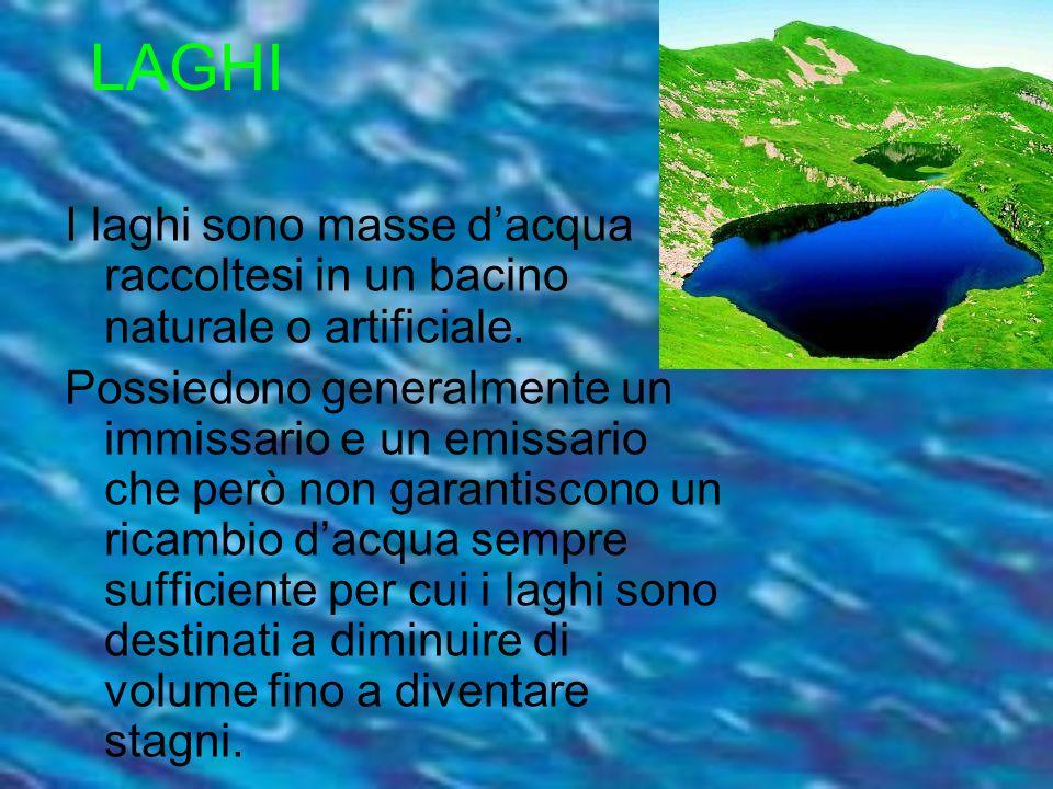 LAGHI I laghi sono masse d'acqua raccoltesi in un bacino naturale o artificiale.