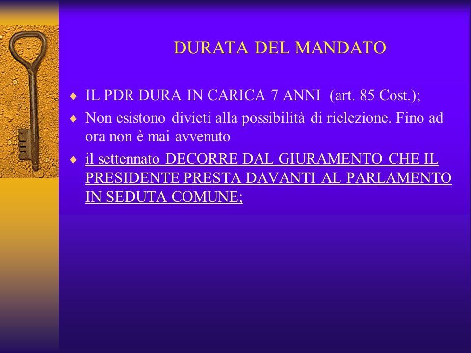 DURATA DEL MANDATO IL PDR DURA IN CARICA 7 ANNI (art. 85 Cost.);