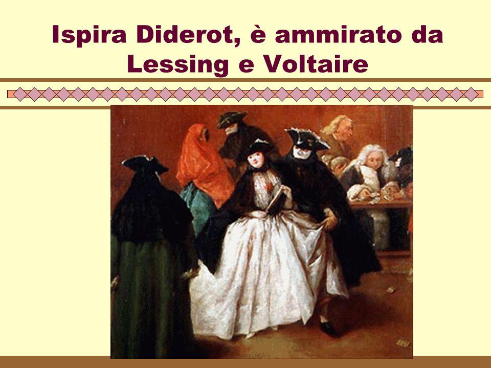 Ispira Diderot, è ammirato da Lessing e Voltaire