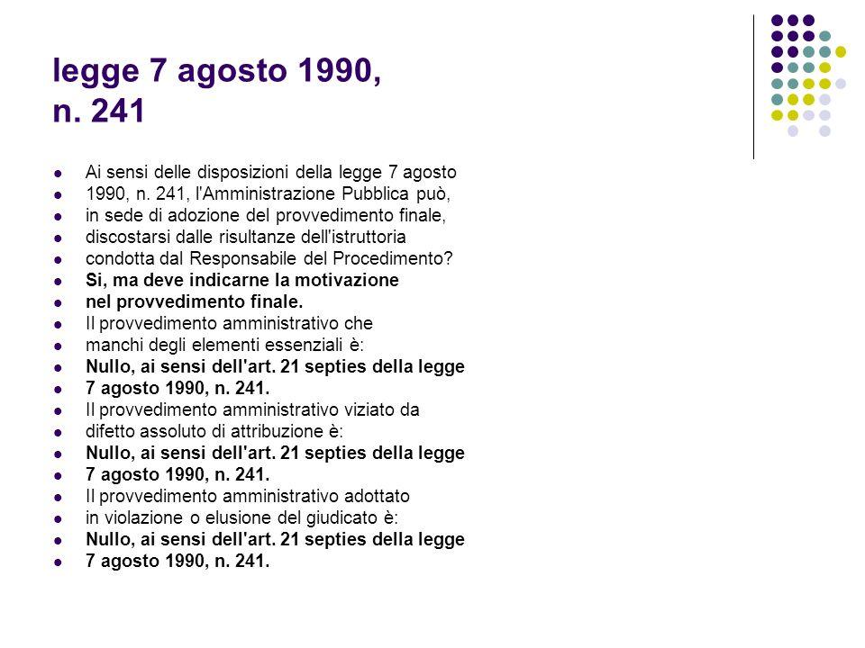 legge 7 agosto 1990, n. 241 Ai sensi delle disposizioni della legge 7 agosto. 1990, n. 241, l Amministrazione Pubblica può,