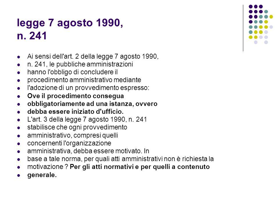legge 7 agosto 1990, n. 241 Ai sensi dell art. 2 della legge 7 agosto 1990, n. 241, le pubbliche amministrazioni.