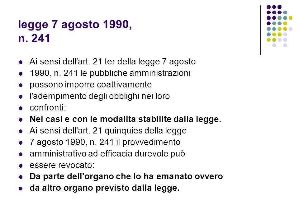 legge 7 agosto 1990, n. 241 Ai sensi dell art. 21 ter della legge 7 agosto. 1990, n. 241 le pubbliche amministrazioni.