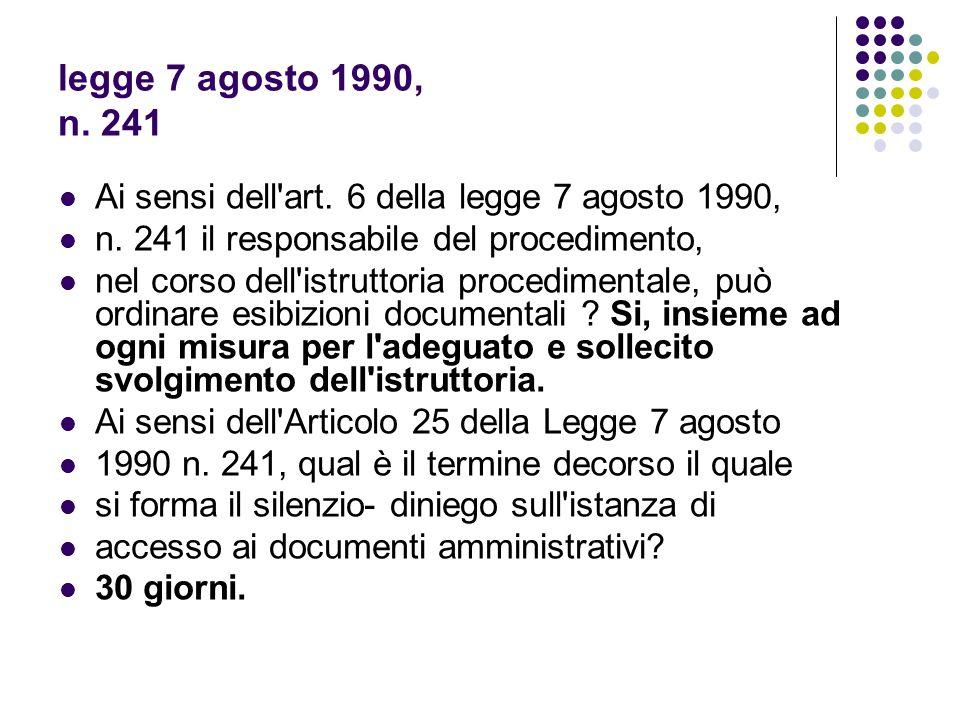 legge 7 agosto 1990, n. 241 Ai sensi dell art. 6 della legge 7 agosto 1990, n. 241 il responsabile del procedimento,