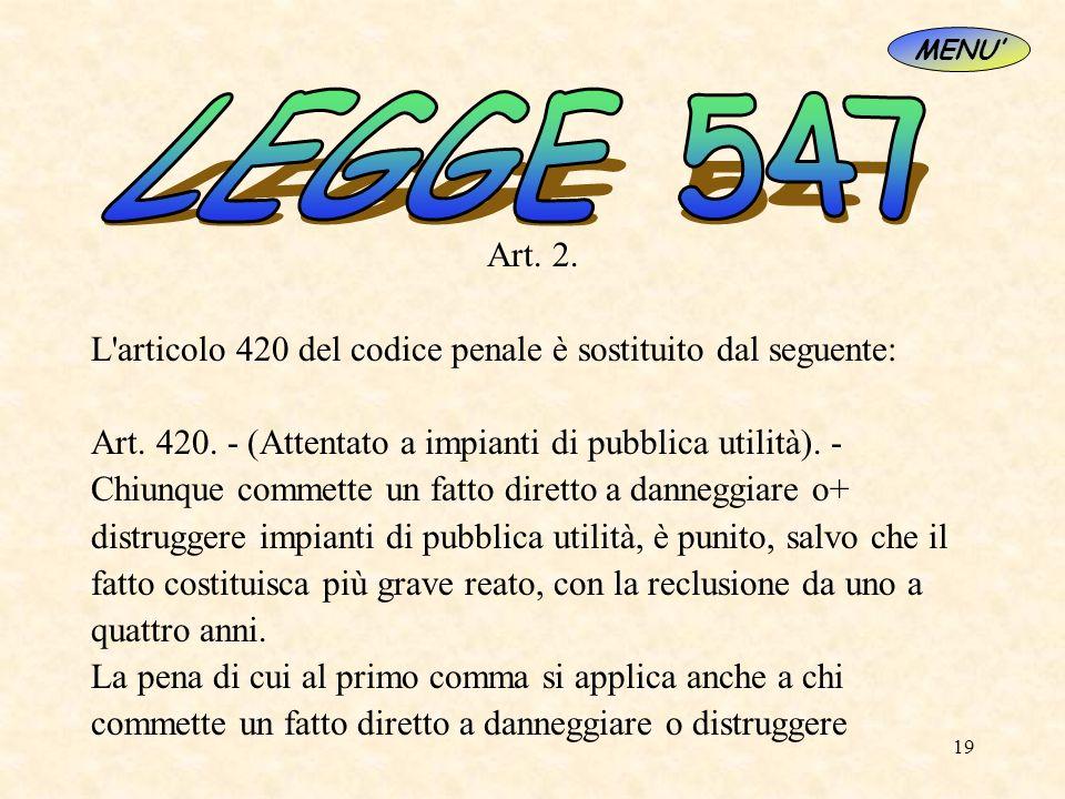 MENU' LEGGE 547. Art. 2. L articolo 420 del codice penale è sostituito dal seguente: Art. 420. - (Attentato a impianti di pubblica utilità). -