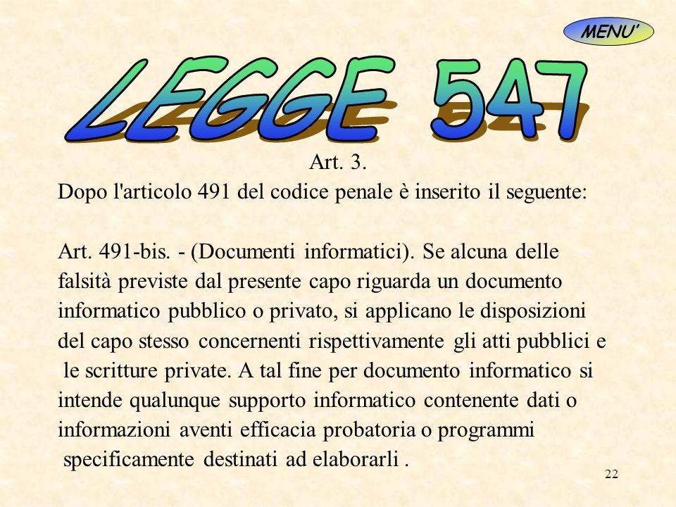 MENU' LEGGE 547. Art. 3. Dopo l articolo 491 del codice penale è inserito il seguente: Art. 491-bis. - (Documenti informatici). Se alcuna delle.