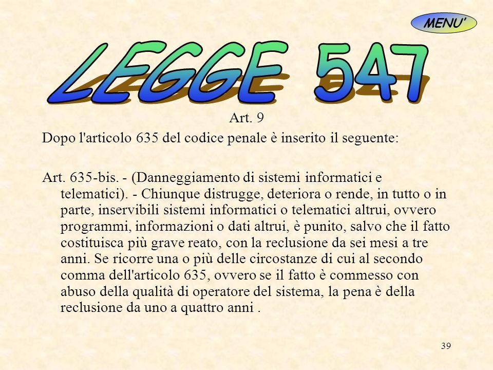 MENU'LEGGE 547. Art. 9. Dopo l articolo 635 del codice penale è inserito il seguente: