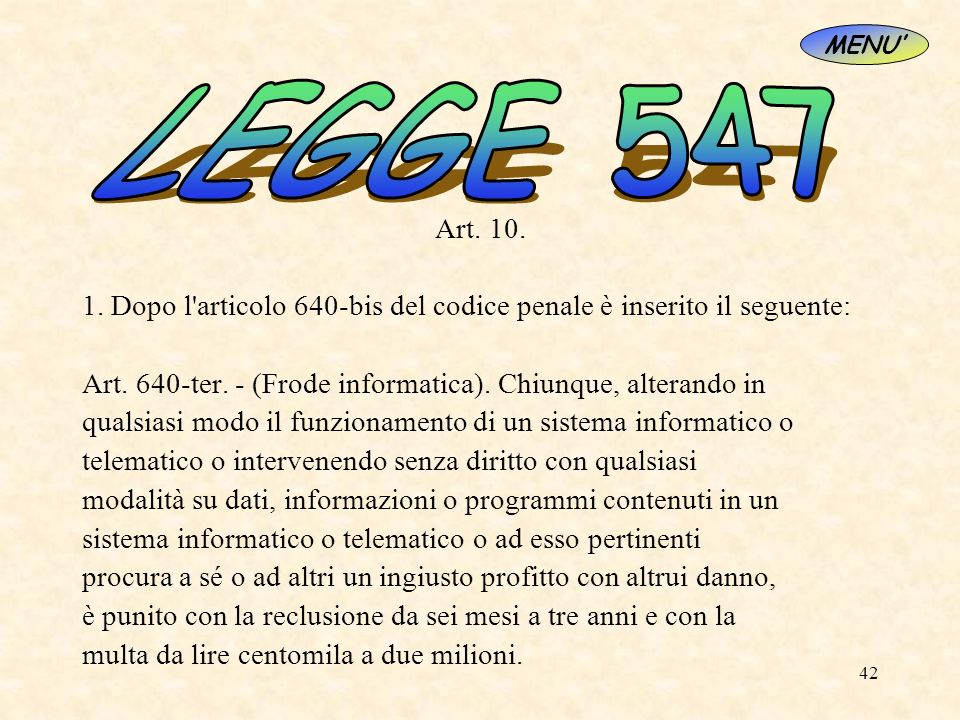 MENU' LEGGE 547. Art. 10. 1. Dopo l articolo 640-bis del codice penale è inserito il seguente: