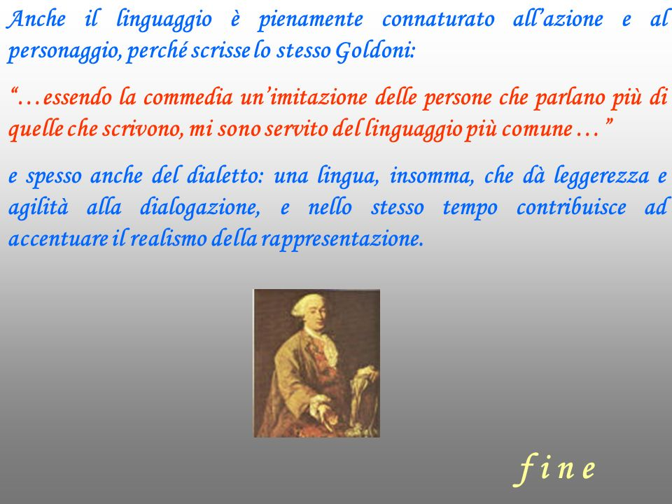Anche il linguaggio è pienamente connaturato all'azione e al personaggio, perché scrisse lo stesso Goldoni: