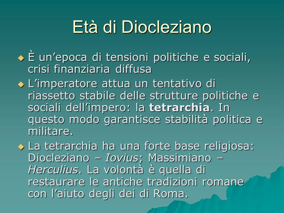 Età di Diocleziano È un'epoca di tensioni politiche e sociali, crisi finanziaria diffusa.
