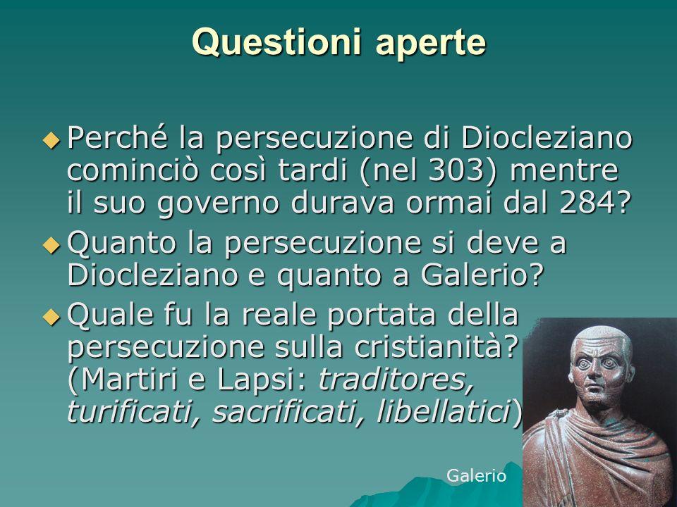Questioni aperte Perché la persecuzione di Diocleziano cominciò così tardi (nel 303) mentre il suo governo durava ormai dal 284