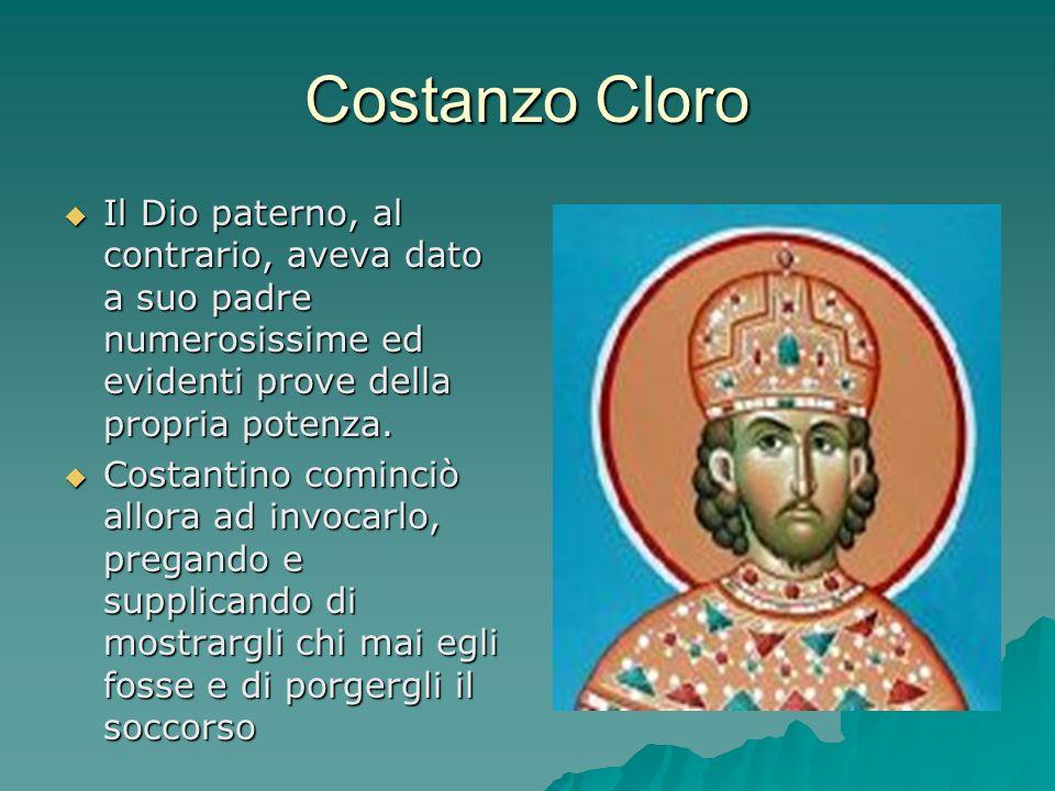 Costanzo Cloro Il Dio paterno, al contrario, aveva dato a suo padre numerosissime ed evidenti prove della propria potenza.