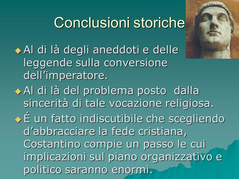 Conclusioni storiche Al di là degli aneddoti e delle leggende sulla conversione dell'imperatore.
