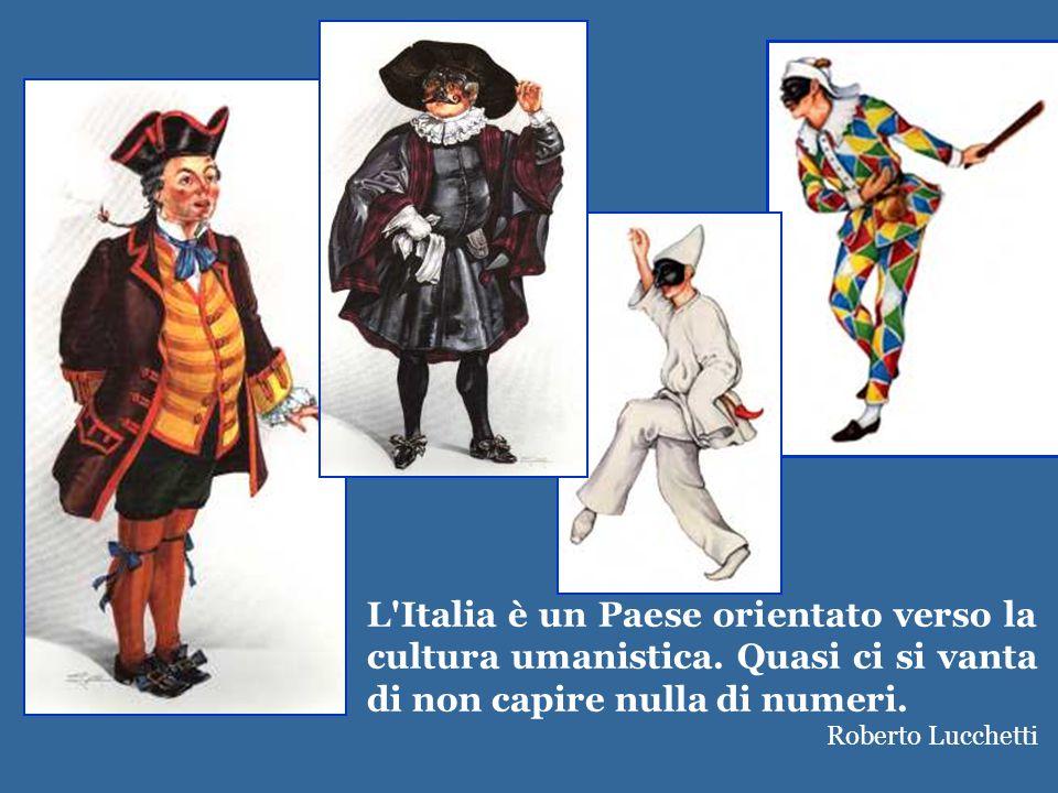 L Italia è un Paese orientato verso la cultura umanistica. Quasi ci si vanta di non capire nulla di numeri.