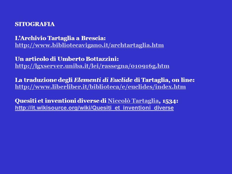 SITOGRAFIA L'Archivio Tartaglia a Brescia: http://www.bibliotecavigano.it/archtartaglia.htm. Un articolo di Umberto Bottazzini: