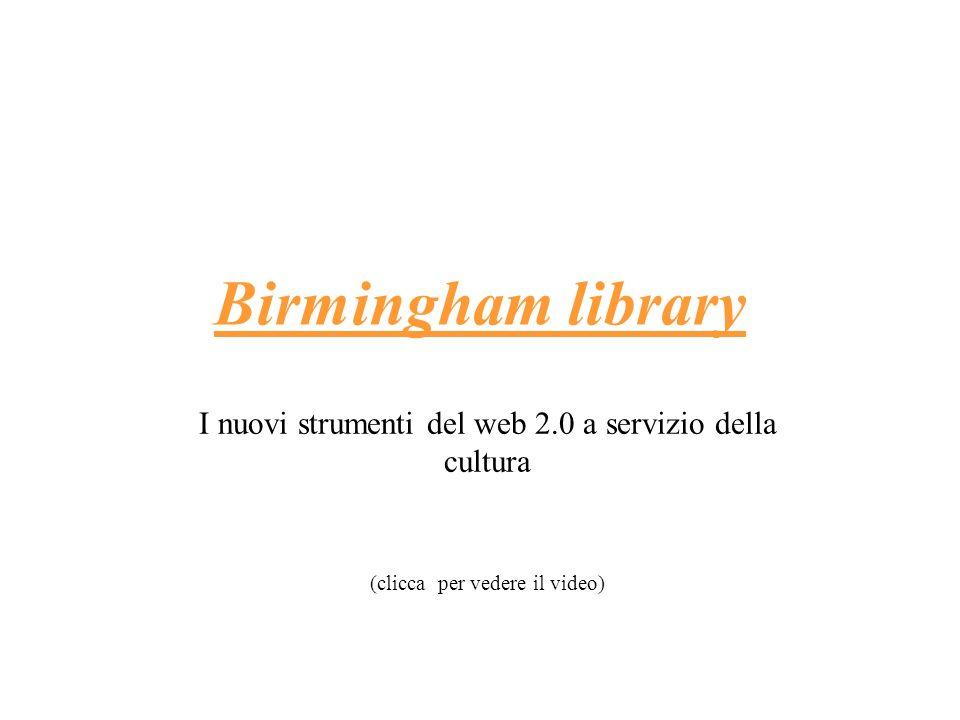 Birmingham library I nuovi strumenti del web 2.0 a servizio della cultura.