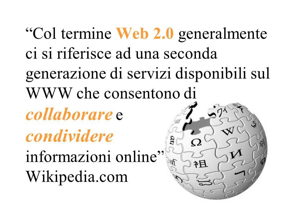 Col termine Web 2.0 generalmente ci si riferisce ad una seconda generazione di servizi disponibili sul WWW che consentono di collaborare e condividere informazioni online Wikipedia.com