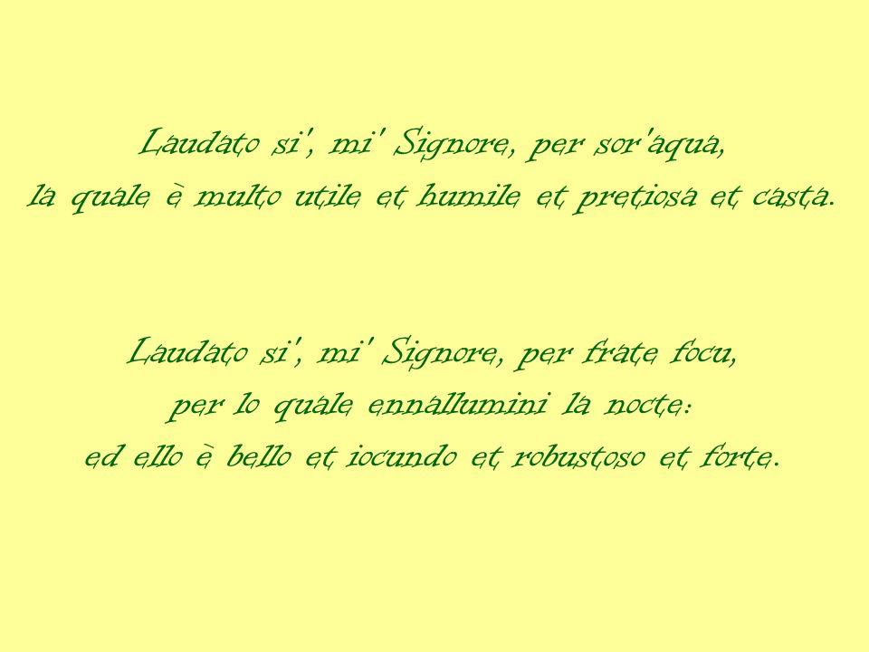 Laudato si , mi Signore, per sor aqua, la quale è multo utile et humile et pretiosa et casta.