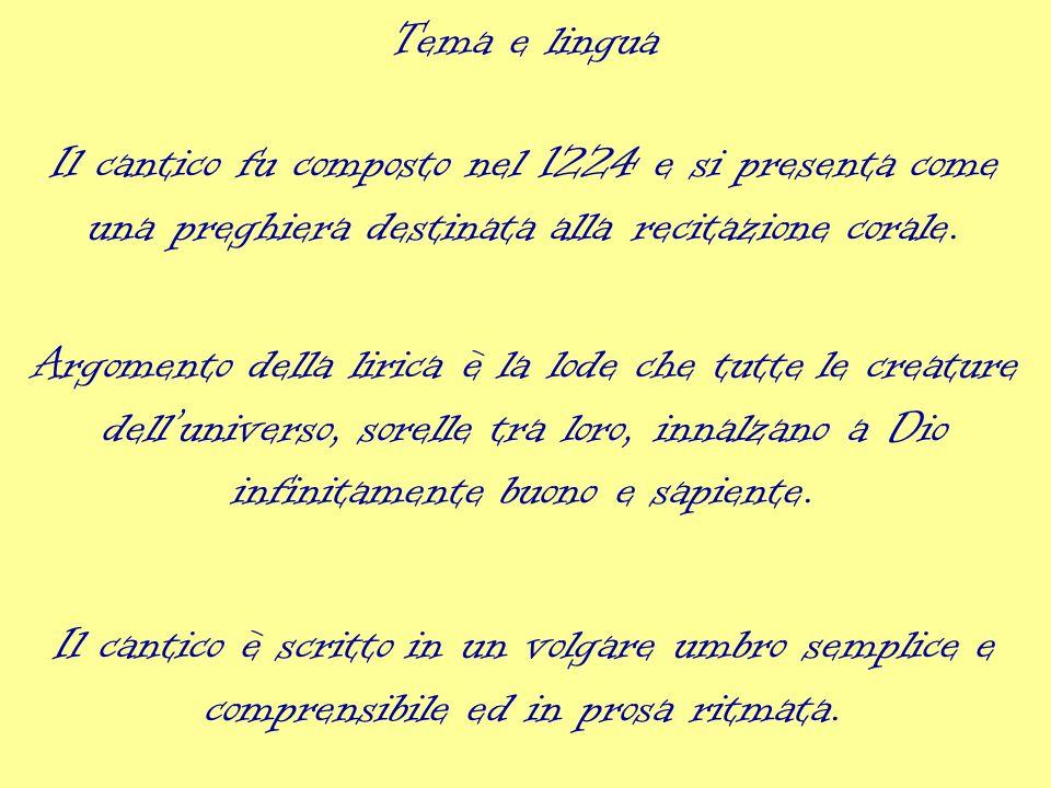 Tema e lingua Il cantico fu composto nel 1224 e si presenta come una preghiera destinata alla recitazione corale.