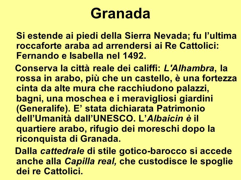 Granada Si estende ai piedi della Sierra Nevada; fu l'ultima roccaforte araba ad arrendersi ai Re Cattolici: Fernando e Isabella nel 1492.