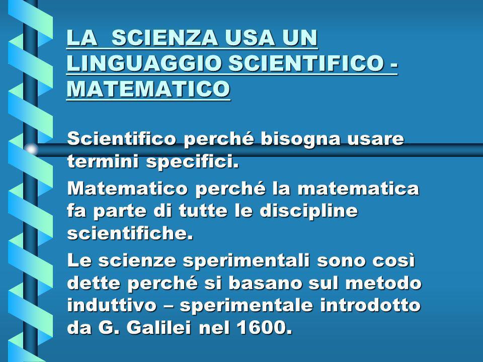 LA SCIENZA USA UN LINGUAGGIO SCIENTIFICO - MATEMATICO