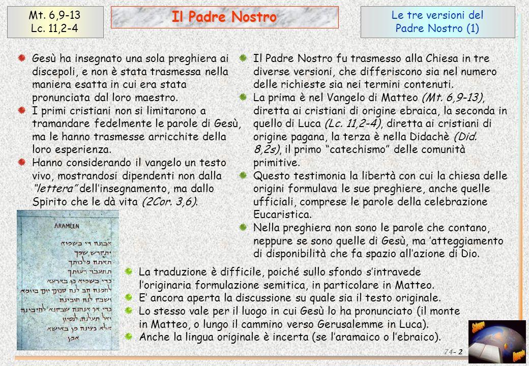 Il Padre Nostro Mt. 6,9-13 Lc. 11,2-4 Le tre versioni del