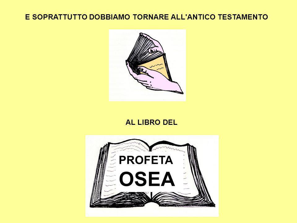 PROFETA OSEA E SOPRATTUTTO DOBBIAMO TORNARE ALL ANTICO TESTAMENTO