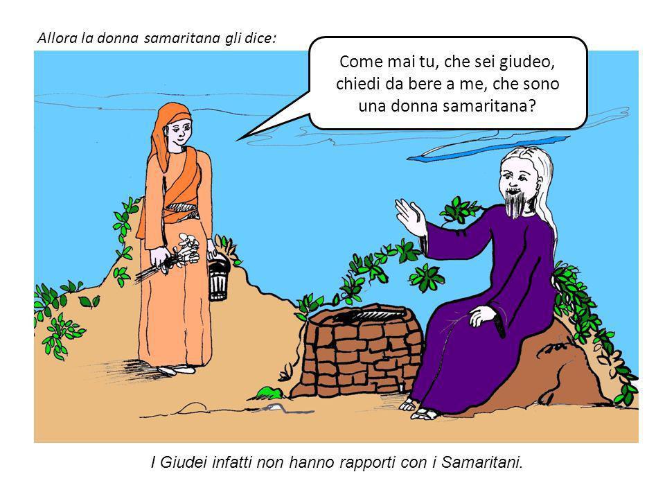 Allora la donna samaritana gli dice: