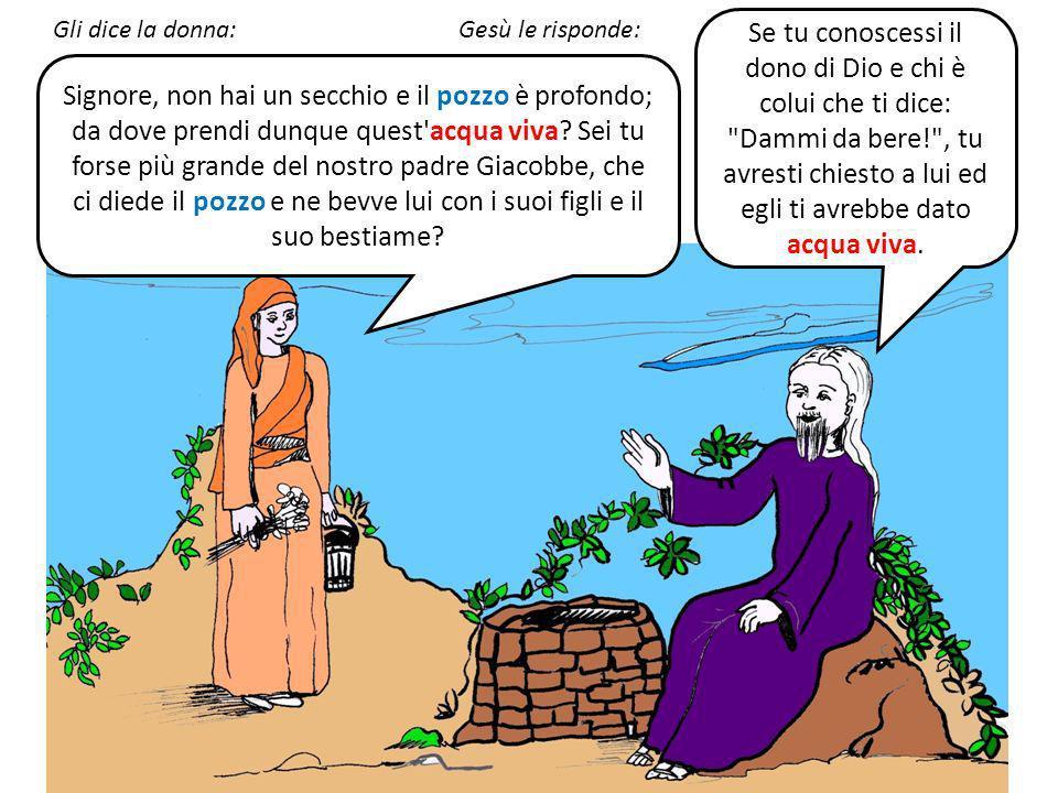 Gli dice la donna: Gesù le risponde: