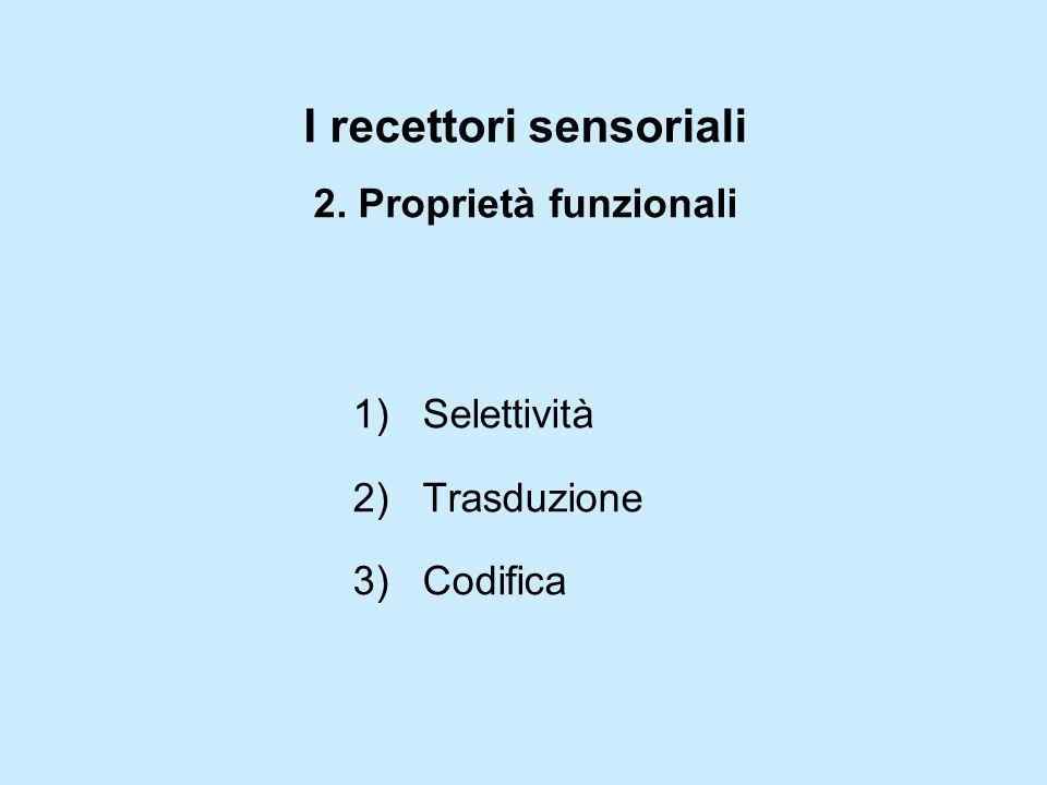 I recettori sensoriali 2. Proprietà funzionali