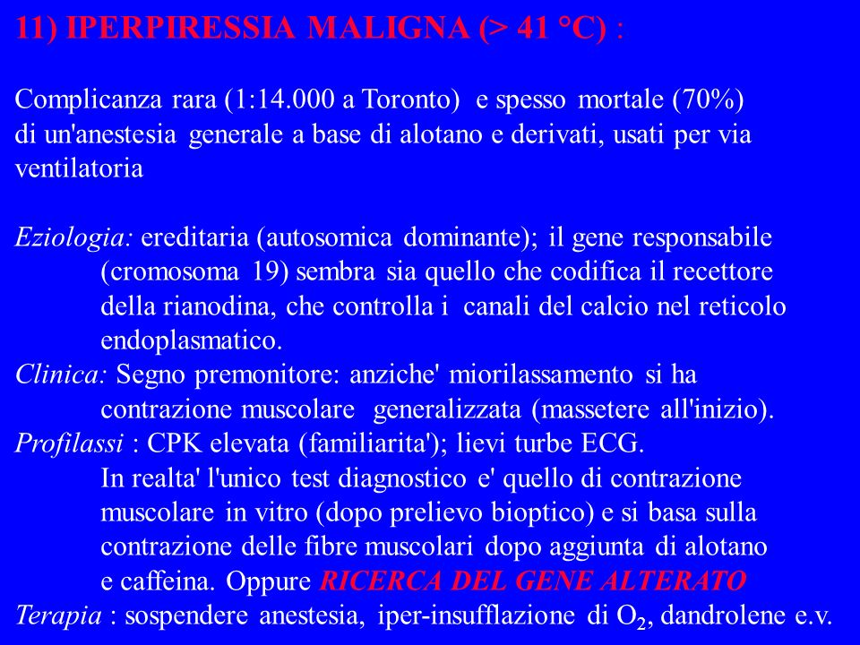 11) IPERPIRESSIA MALIGNA (> 41 °C) :
