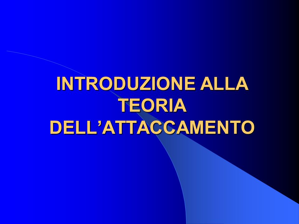 INTRODUZIONE ALLA TEORIA DELL'ATTACCAMENTO